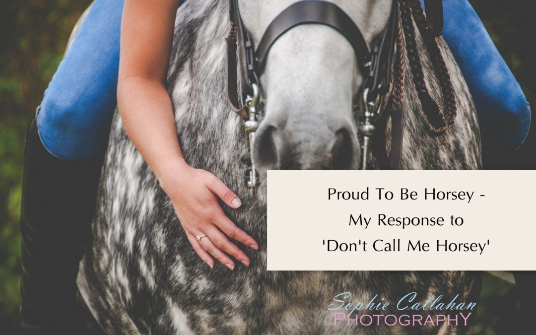 Proud To Be Horsey – My Response to 'Don't Call Me Horsey'